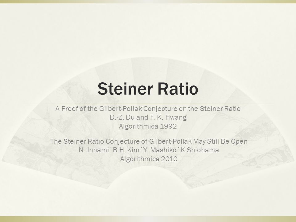 Steiner Ratio A Proof of the Gilbert-Pollak Conjecture on the Steiner Ratio D,-Z. Du and F. K. Hwang Algorithmica 1992 The Steiner Ratio Conjecture of