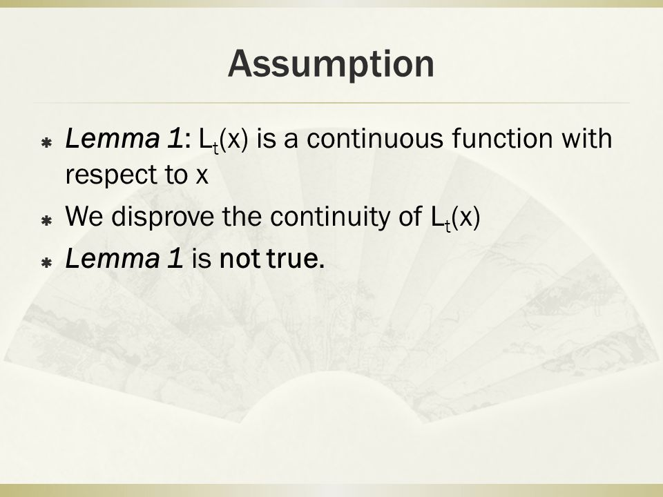 Assumption  Lemma 1: L t (x) is a continuous function with respect to x  We disprove the continuity of L t (x)  Lemma 1 is not true.