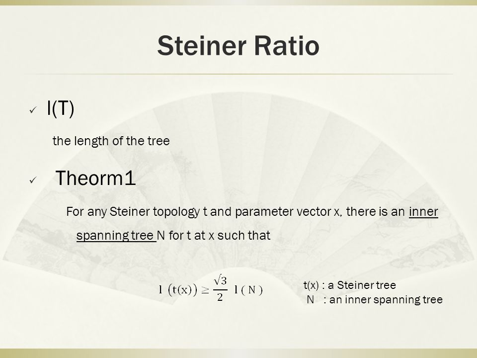 Steiner Ratio l(T) the length of the tree Theorm1 For any Steiner topology t and parameter vector x, there is an inner spanning tree N for t at x such
