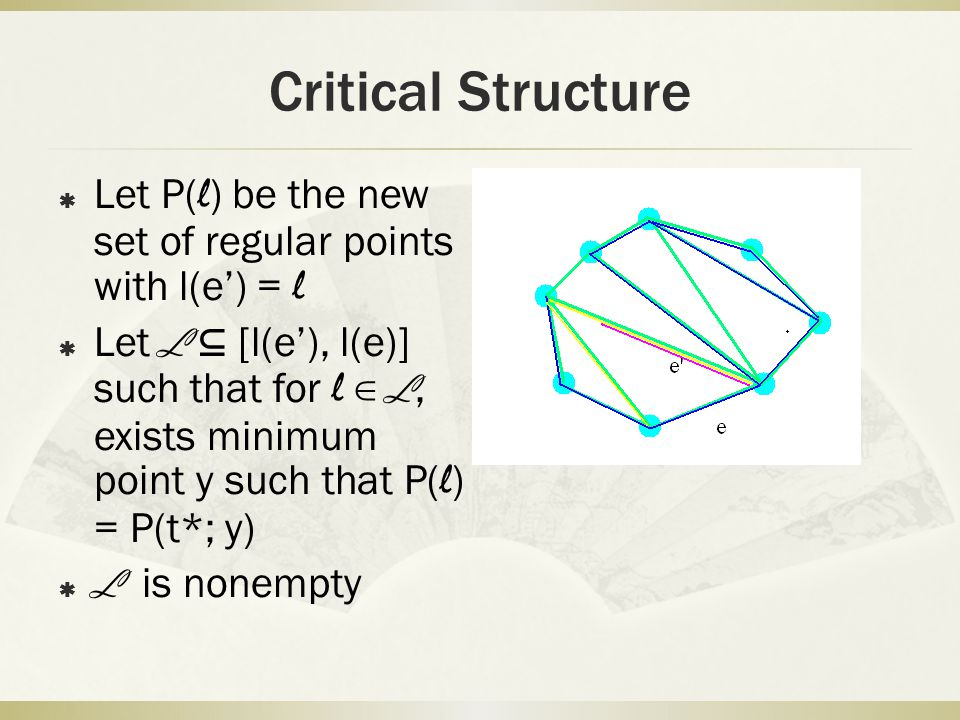Critical Structure  Let P( l ) be the new set of regular points with l(e') = l  Let L ⊆ [l(e'), l(e)] such that for l ∈ L, exists minimum point y su