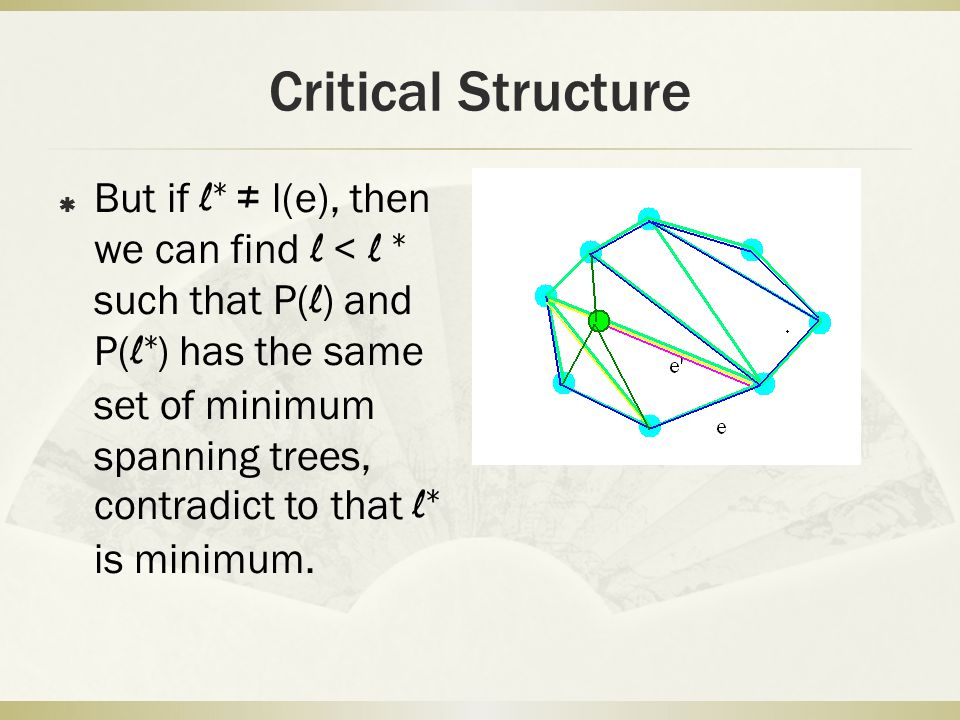 Critical Structure  But if l* ≠ l(e), then we can find l < l * such that P( l ) and P( l* ) has the same set of minimum spanning trees, contradict to