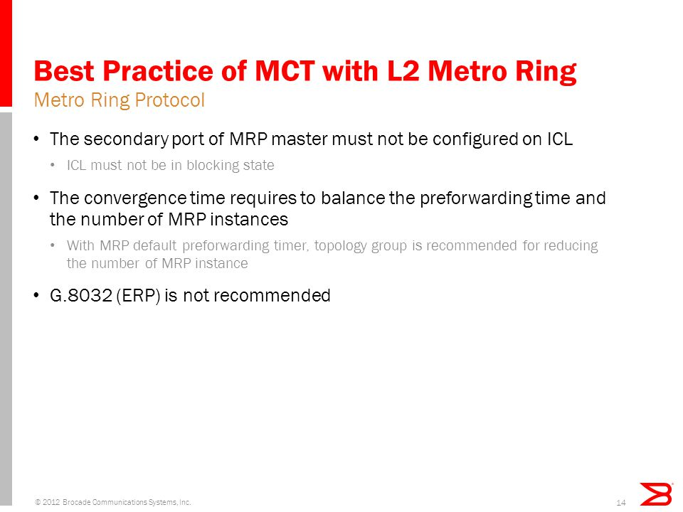 Best Practice of MCT with L2 Metro Ring The secondary port of MRP master must not be configured on ICL ICL must not be in blocking state The convergen