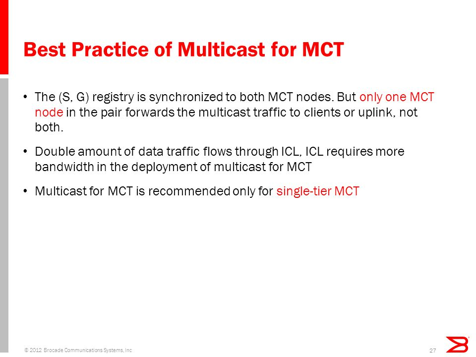 Best Practice of Multicast for MCT The (S, G) registry is synchronized to both MCT nodes.