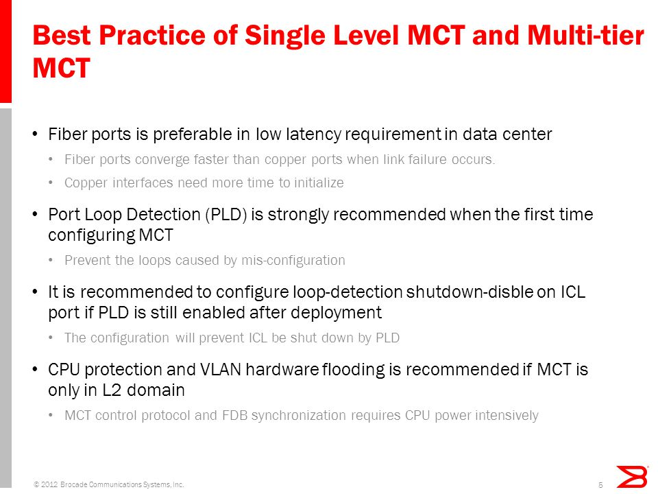 Best Practice of Single Level MCT and Multi-tier MCT Fiber ports is preferable in low latency requirement in data center Fiber ports converge faster than copper ports when link failure occurs.