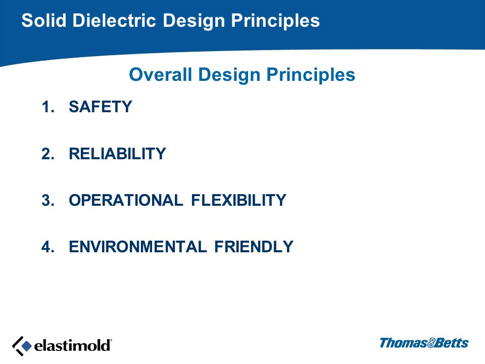 1.SAFETY 2.RELIABILITY 3.OPERATIONAL FLEXIBILITY 4.ENVIRONMENTAL FRIENDLY Overall Design Principles Solid Dielectric Design Principles