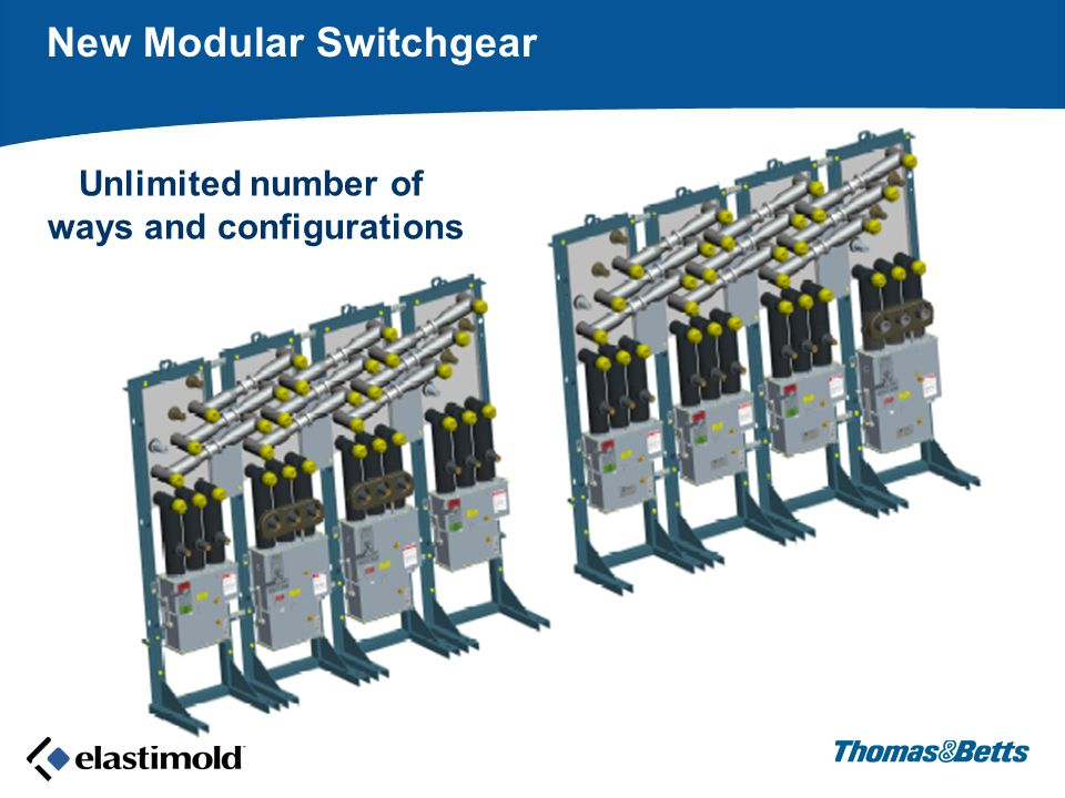 New Modular Switchgear Unlimited number of ways and configurations