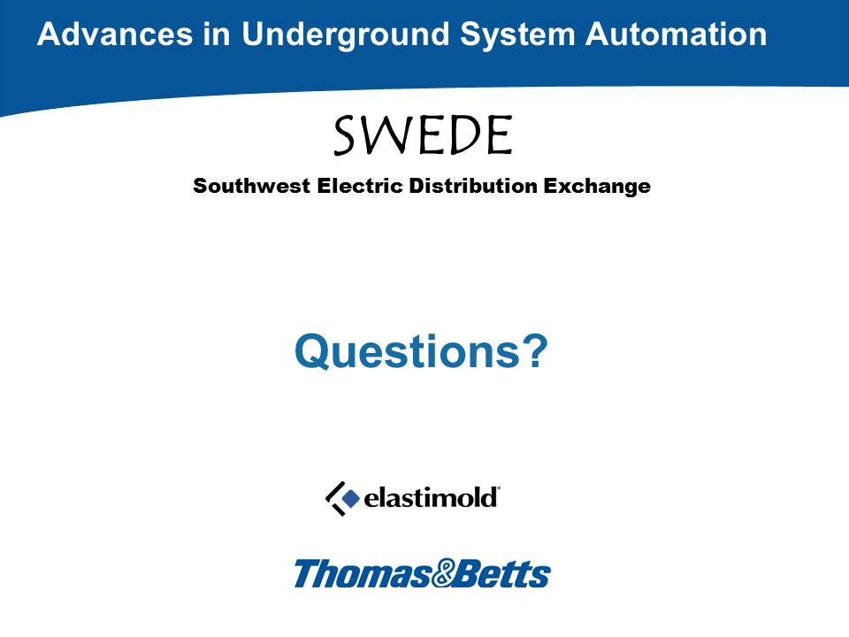 Questions? Advances in Underground System Automation SWEDE Southwest Electric Distribution Exchange