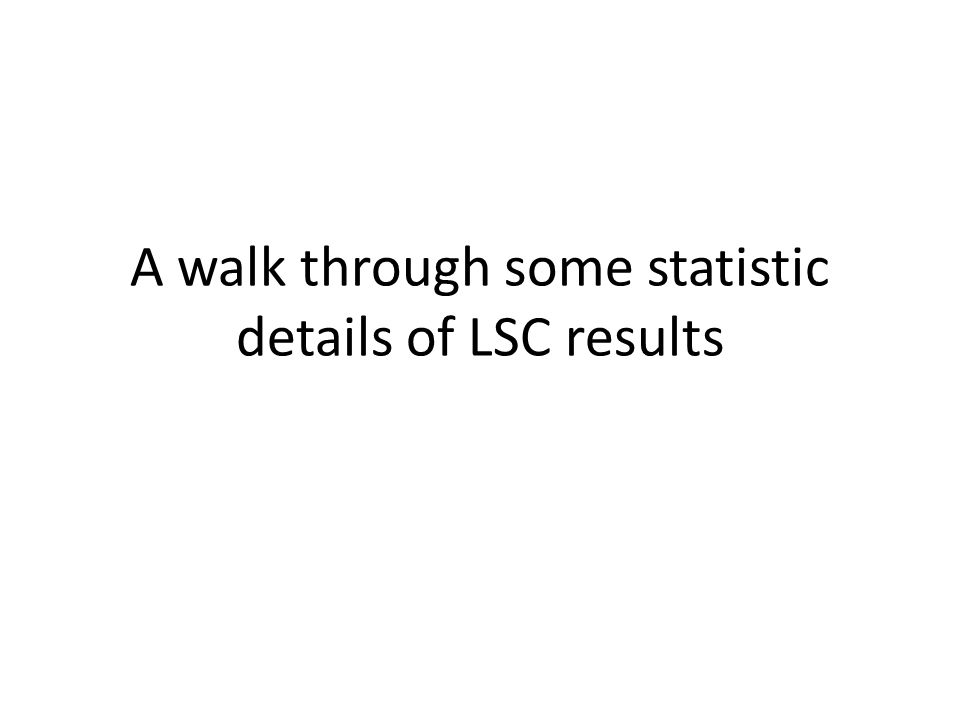 A walk through some statistic details of LSC results