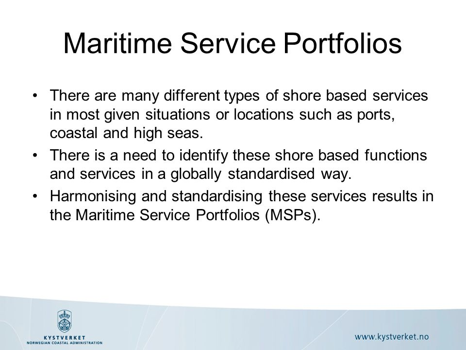 Maritime Service Portfolios There are many different types of shore based services in most given situations or locations such as ports, coastal and high seas.