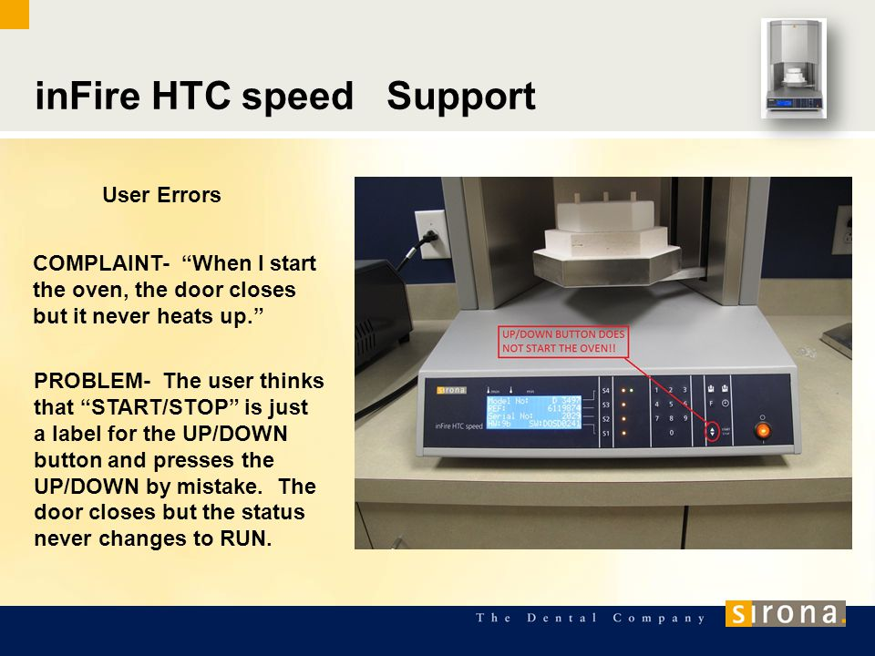 inFire HTC speed Support COMPLAINT- When I start the oven, the door closes but it never heats up. PROBLEM- The user thinks that START/STOP is just a label for the UP/DOWN button and presses the UP/DOWN by mistake.