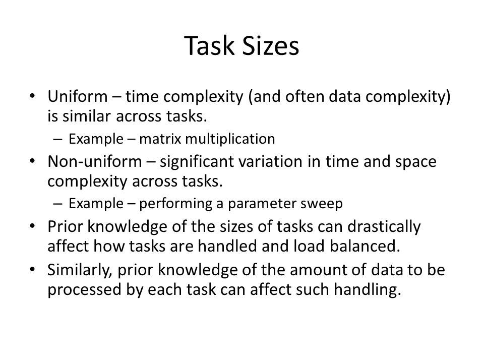 Task Sizes Uniform – time complexity (and often data complexity) is similar across tasks.