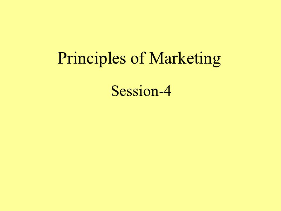 Principles of Marketing Session-4