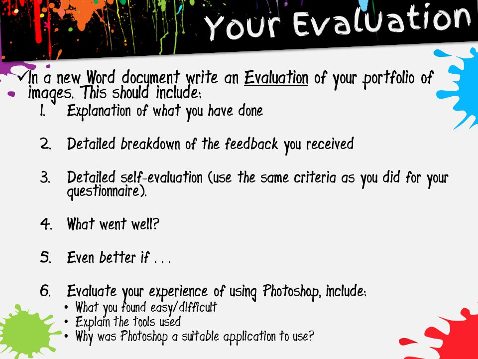 In a new Word document write an Evaluation of your portfolio of images. This should include: 1. Explanation of what you have done 2. Detailed breakdow