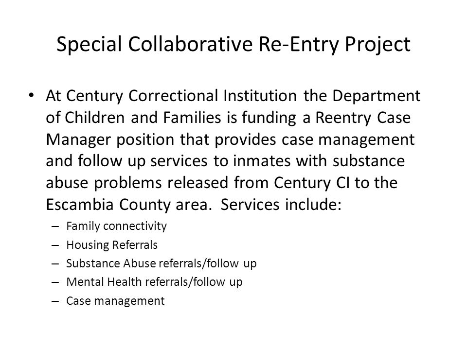 Special Collaborative Re-Entry Project At Century Correctional Institution the Department of Children and Families is funding a Reentry Case Manager p