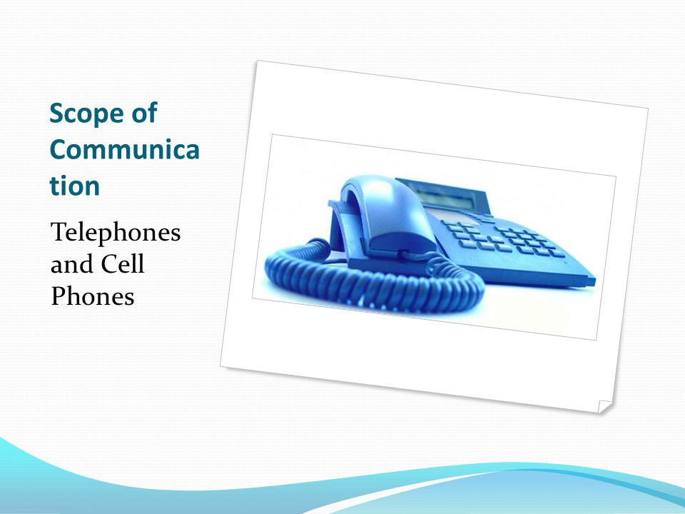Scope of Communica tion Telephones and Cell Phones
