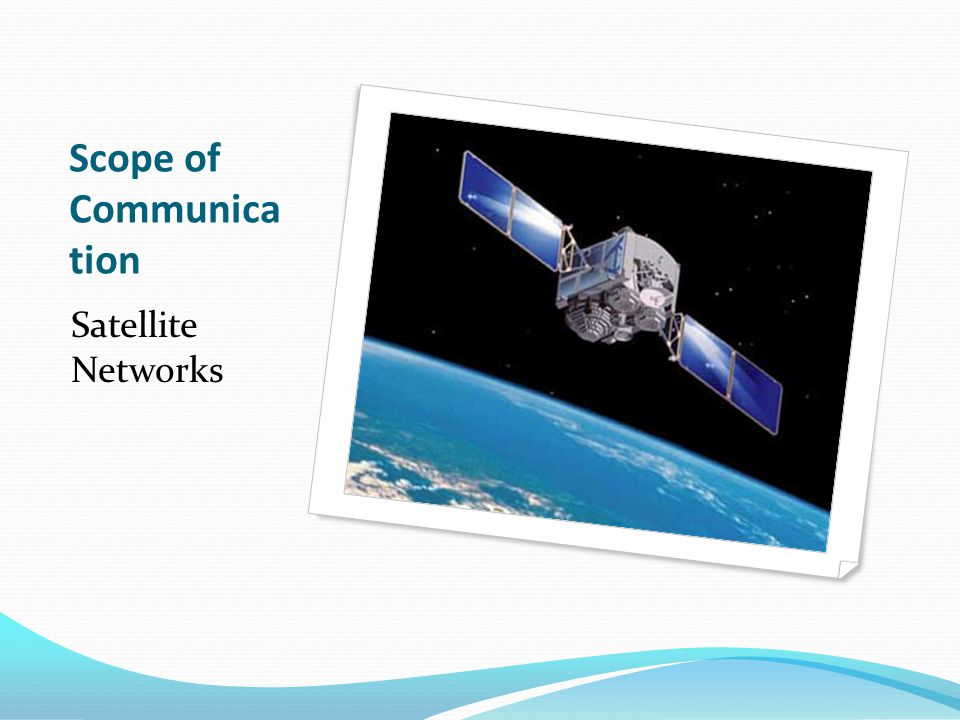Scope of Communica tion Satellite Networks