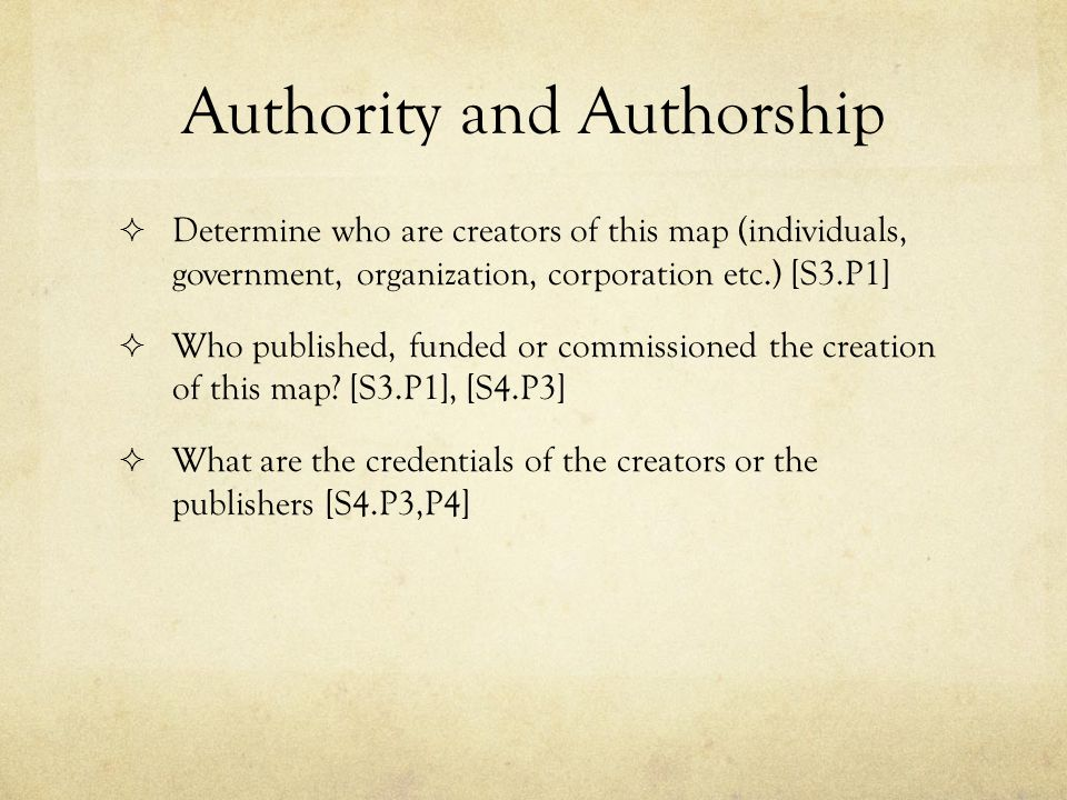 Authority and Authorship  Determine who are creators of this map (individuals, government, organization, corporation etc.) [S3.P1]  Who published, funded or commissioned the creation of this map.