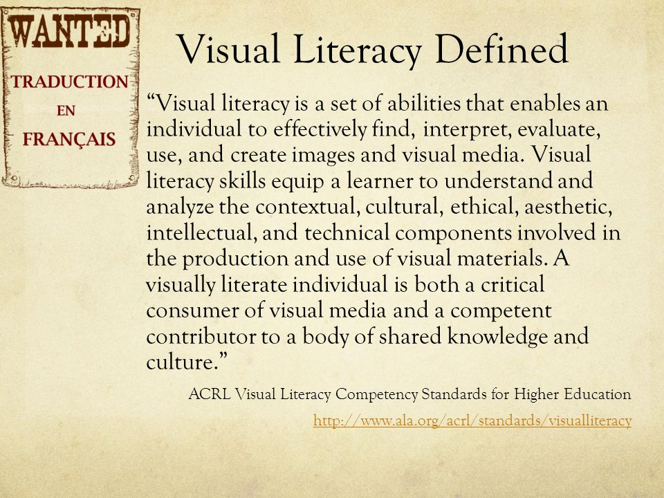 Visual Literacy Defined Visual literacy is a set of abilities that enables an individual to effectively find, interpret, evaluate, use, and create images and visual media.