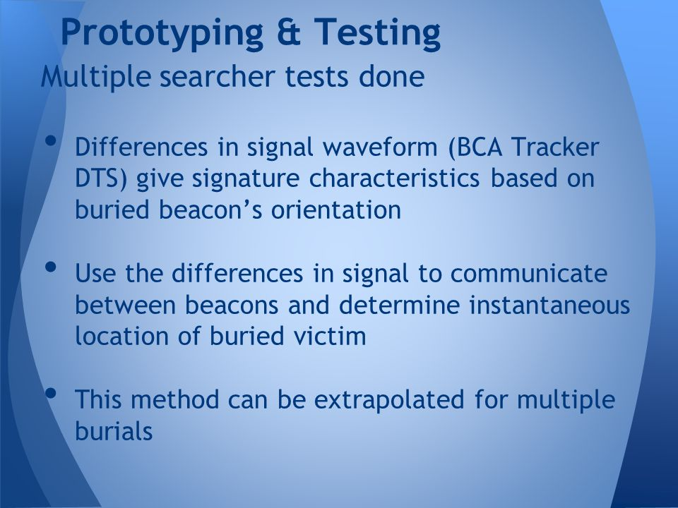 Prototyping & Testing Multiple searcher tests done Differences in signal waveform (BCA Tracker DTS) give signature characteristics based on buried bea