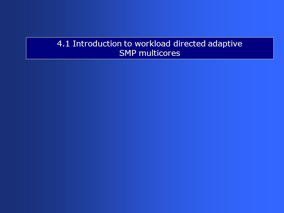 4.1 Introduction to workload directed adaptive SMP multicores