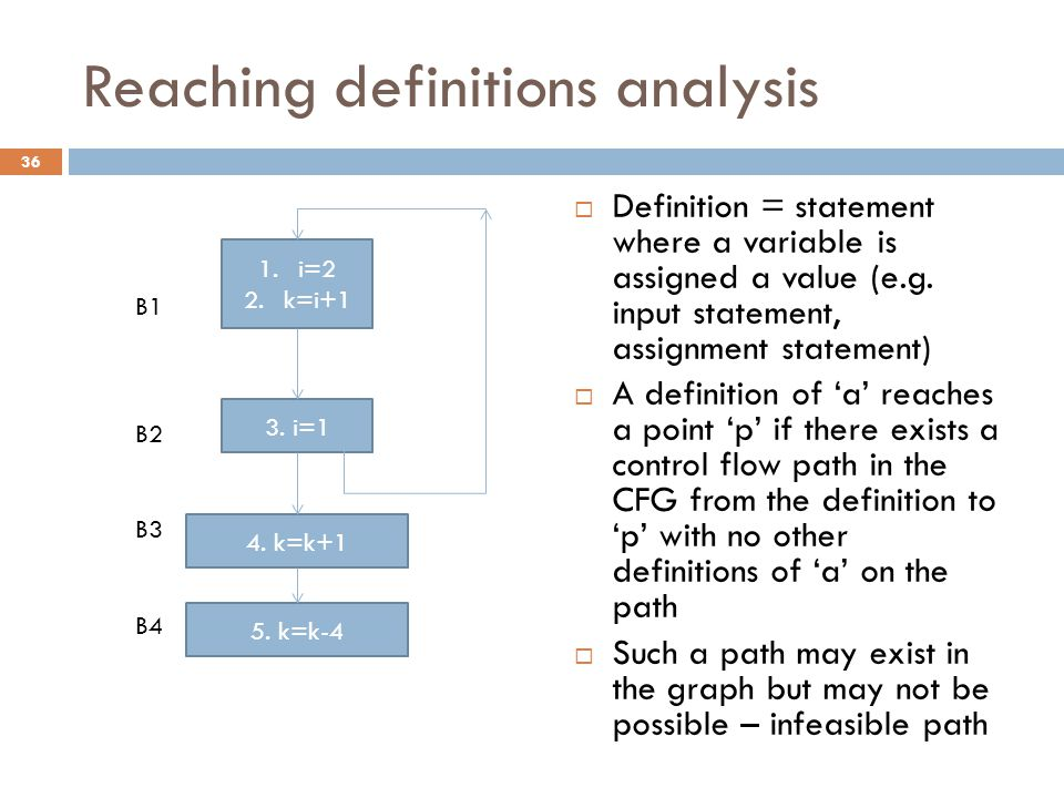 Reaching definitions analysis  Definition = statement where a variable is assigned a value (e.g. input statement, assignment statement)  A definitio