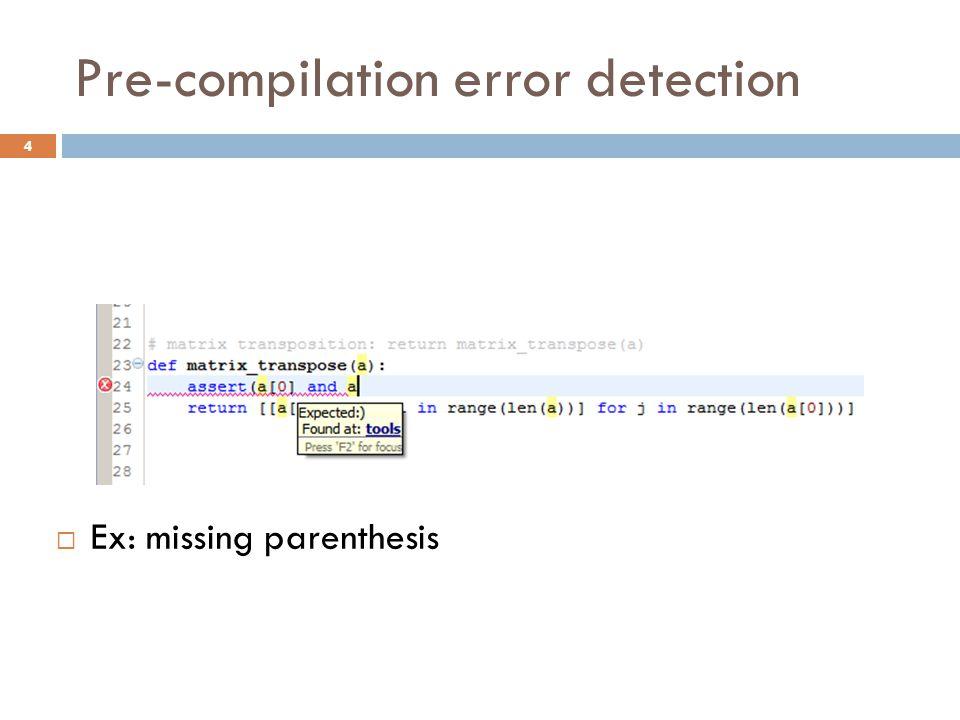Pre-compilation error detection  Ex: missing parenthesis 4