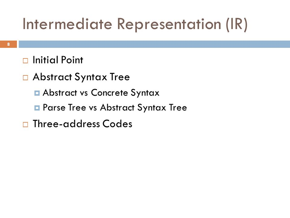 Intermediate Representation (IR)  Initial Point  Abstract Syntax Tree  Abstract vs Concrete Syntax  Parse Tree vs Abstract Syntax Tree  Three-add