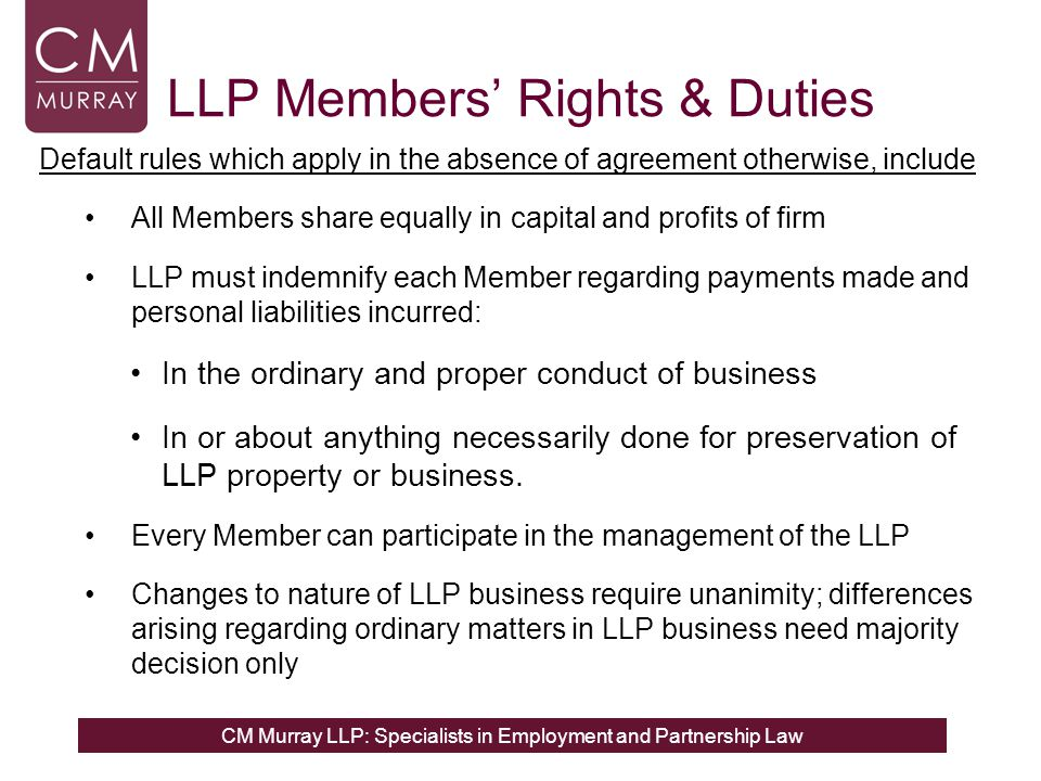 CM Murray LLP: Specialists in Employment and Partnership Law LLP Members' Rights & Duties Default rules which apply in the absence of agreement otherw