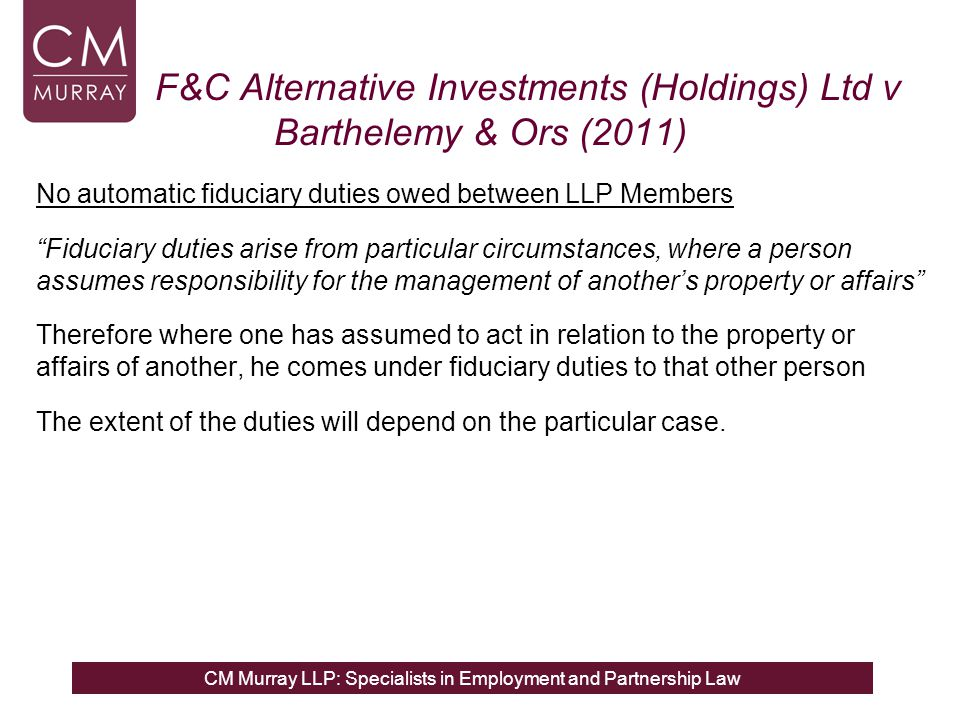 CM Murray LLP: Specialists in Employment and Partnership Law F&C Alternative Investments (Holdings) Ltd v Barthelemy & Ors (2011) No automatic fiducia