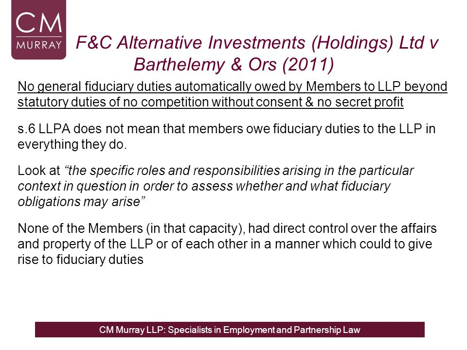CM Murray LLP: Specialists in Employment and Partnership Law F&C Alternative Investments (Holdings) Ltd v Barthelemy & Ors (2011) No general fiduciary