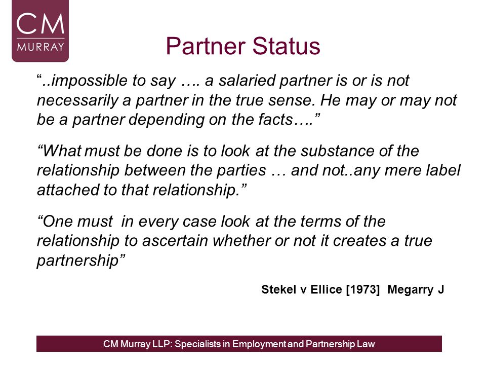 """CM Murray LLP: Specialists in Employment and Partnership Law Partner Status """"..impossible to say …. a salaried partner is or is not necessarily a part"""