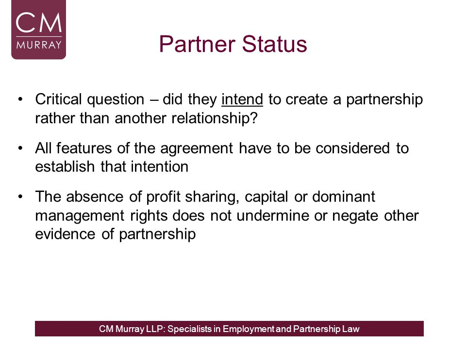 CM Murray LLP: Specialists in Employment and Partnership Law Partner Status Critical question – did they intend to create a partnership rather than an