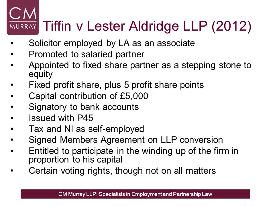 CM Murray LLP: Specialists in Employment and Partnership Law Tiffin v Lester Aldridge LLP (2012) Solicitor employed by LA as an associate Promoted to