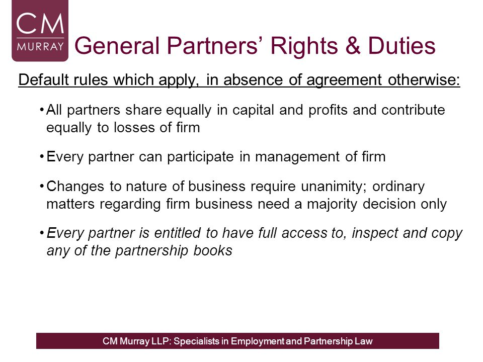 CM Murray LLP: Specialists in Employment and Partnership Law Tiffin v Lester Aldridge LLP (2012) EAT: There is no certain minimum number or types of rights to vote or to participate in management decisions to qualify as a partner ..in many large professional partnership, all but a few of the partners have any right to participate in the overwhelming range of decisions made by the firm and yet they are clearly partners