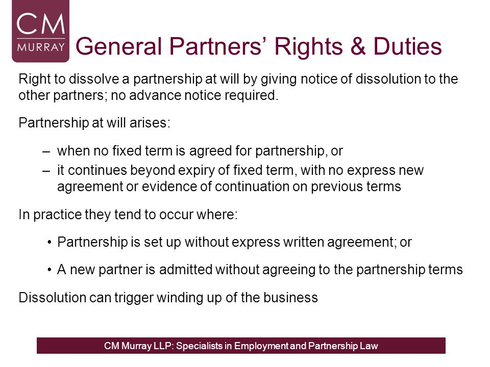 CM Murray LLP: Specialists in Employment and Partnership Law General Partners' Rights & Duties Right to dissolve a partnership at will by giving notic