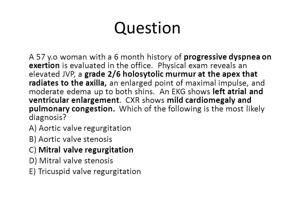 Question A 57 y.o woman with a 6 month history of progressive dyspnea on exertion is evaluated in the office.