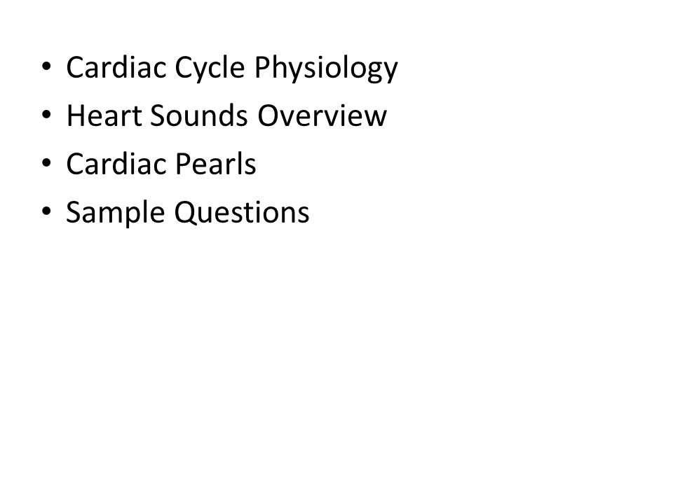 Cardiac Cycle Physiology Heart Sounds Overview Cardiac Pearls Sample Questions