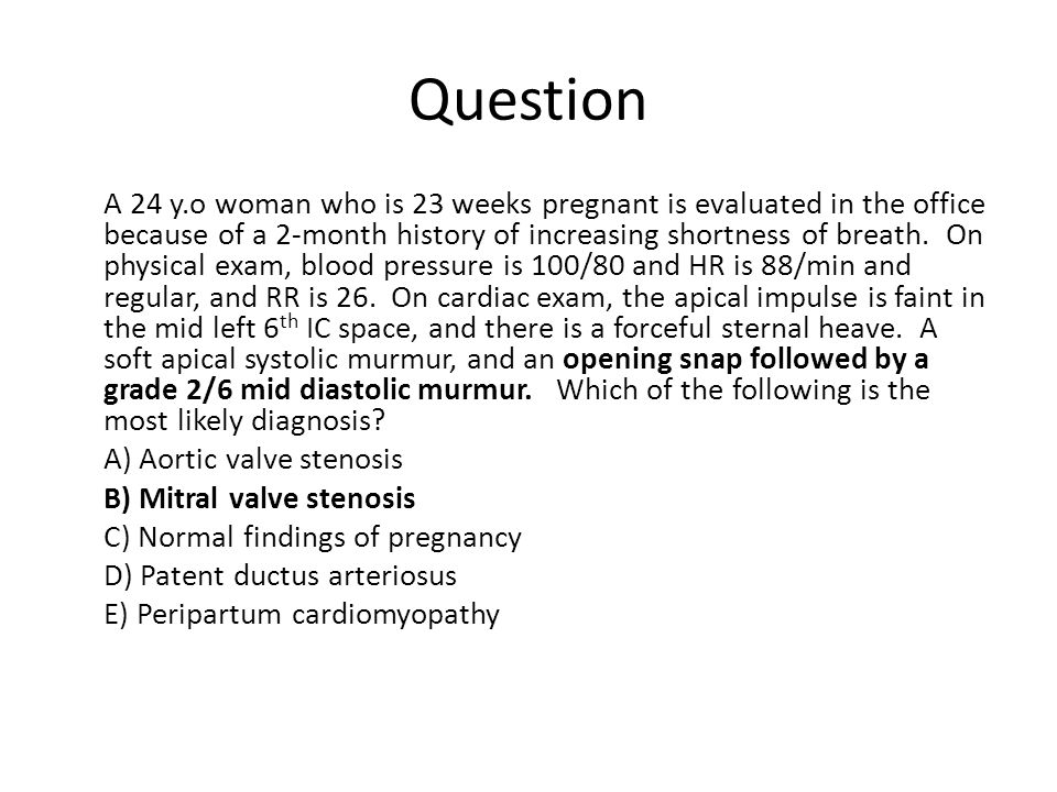Question A 24 y.o woman who is 23 weeks pregnant is evaluated in the office because of a 2-month history of increasing shortness of breath. On physica