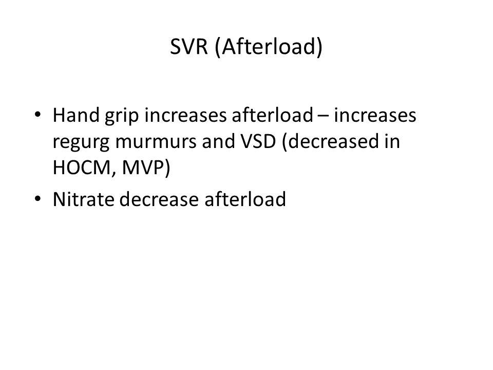 SVR (Afterload) Hand grip increases afterload – increases regurg murmurs and VSD (decreased in HOCM, MVP) Nitrate decrease afterload