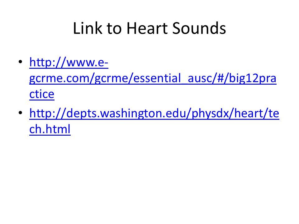 Link to Heart Sounds http://www.e- gcrme.com/gcrme/essential_ausc/#/big12pra ctice http://www.e- gcrme.com/gcrme/essential_ausc/#/big12pra ctice http://depts.washington.edu/physdx/heart/te ch.html http://depts.washington.edu/physdx/heart/te ch.html