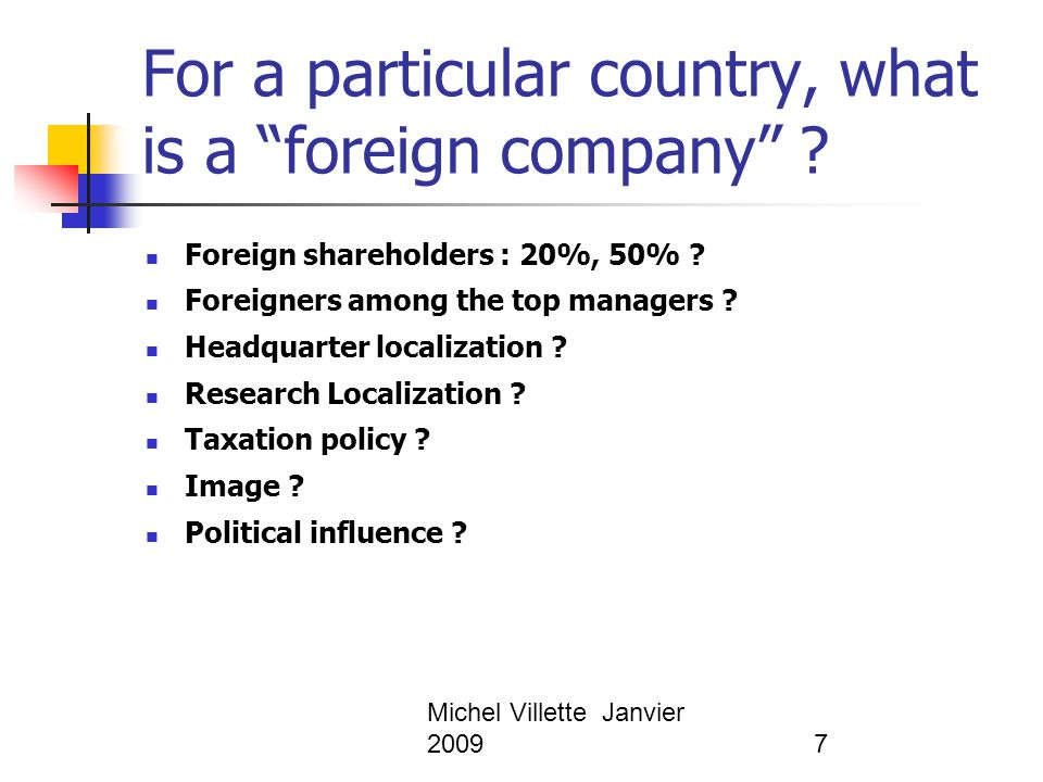 Michel Villette Janvier 200918 The Stopford and Wells Model of MNC Organizations Global Or transnational Worldwide Product Division Geographic Area Division International division Foreign Product Diversity Foreign Sales as Percentage of Total Sales
