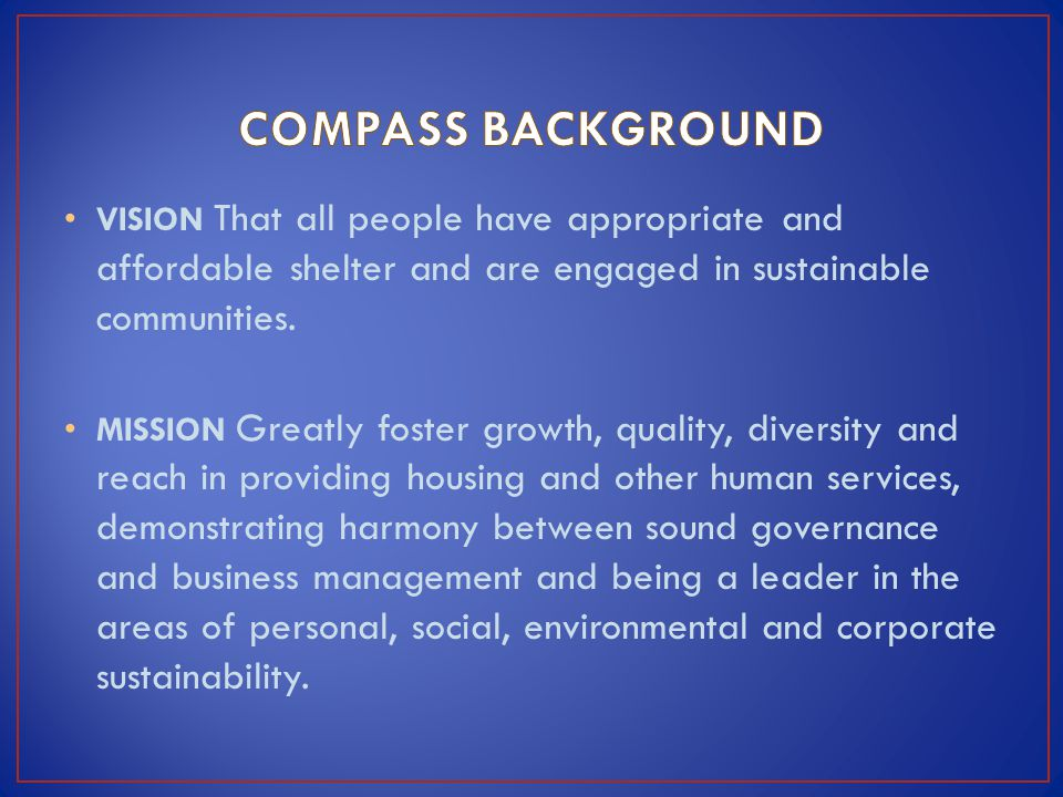 VISION That all people have appropriate and affordable shelter and are engaged in sustainable communities. MISSION Greatly foster growth, quality, div