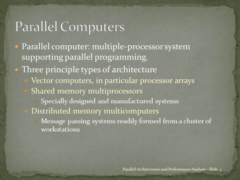 Vector computer: instruction set includes operations on vectors as well as scalars Two ways to implement vector computers Pipelined vector processor (e.g.