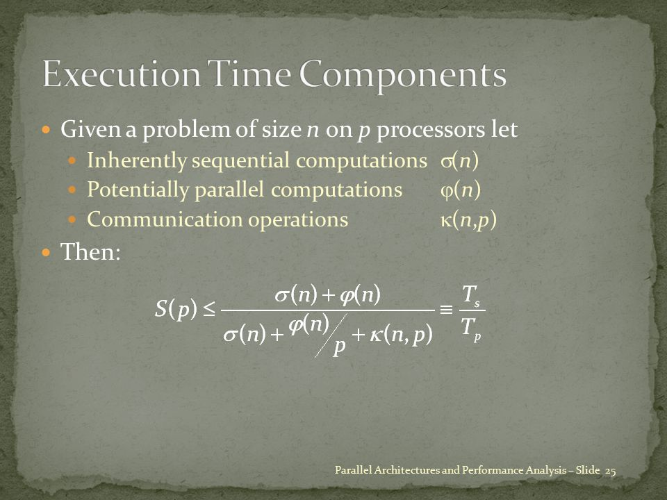 Given a problem of size n on p processors let Inherently sequential computations  (n) Potentially parallel computations  (n) Communication operation