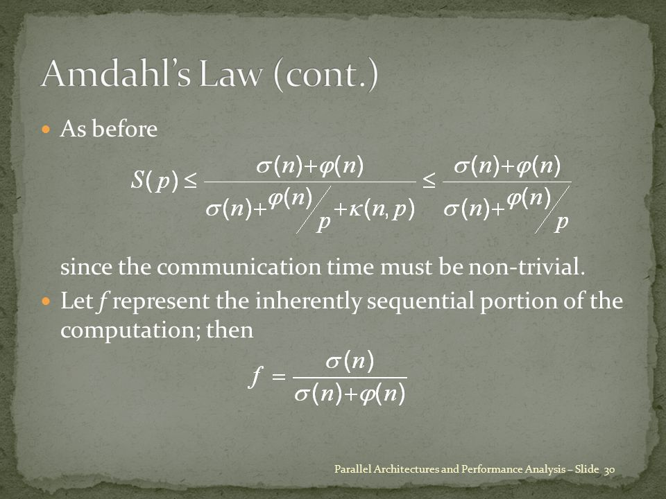 As before since the communication time must be non-trivial. Let f represent the inherently sequential portion of the computation; then Parallel Archit