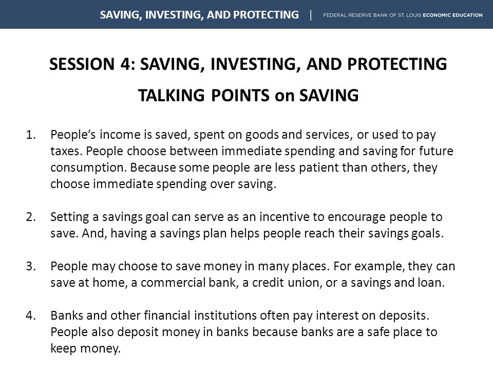 SESSION 4: SAVING, INVESTING, AND PROTECTING TALKING POINTS on PROTECTING SAVING, INVESTING, AND PROTECTING 1.As noted earlier, risk is the chance of loss or harm.