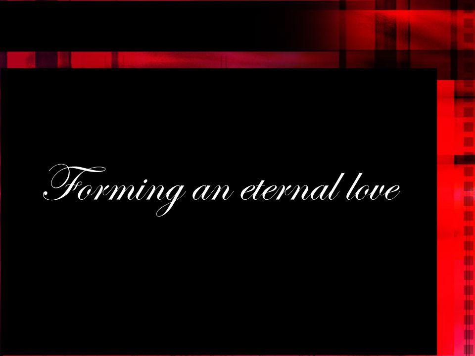 Forming an eternal love