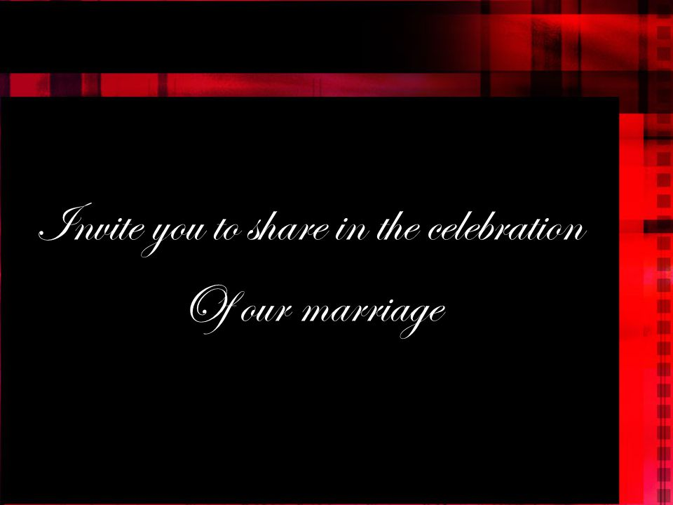 Invite you to share in the celebration Of our marriage