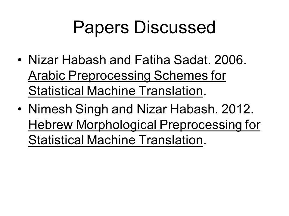 Papers Discussed Nizar Habash and Fatiha Sadat. 2006.