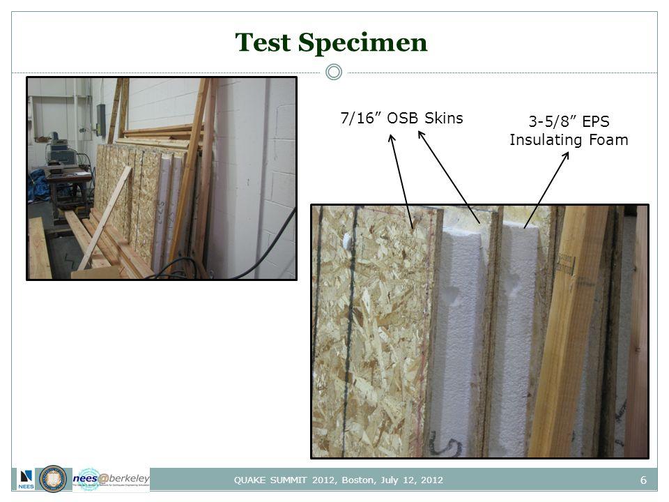 "6 QUAKE SUMMIT 2012, Boston, July 12, 2012 Test Specimen 7/16"" OSB Skins 3-5/8"" EPS Insulating Foam"